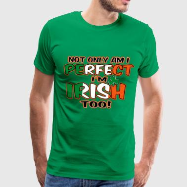 not_only_am_i_irishnot_only_am_i_perfect_I'm IRISH TOO - Men's Premium T-Shirt