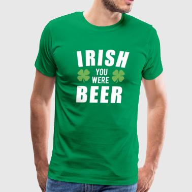 Irish You Were Beer - St. Pattys Day - Men's Premium T-Shirt