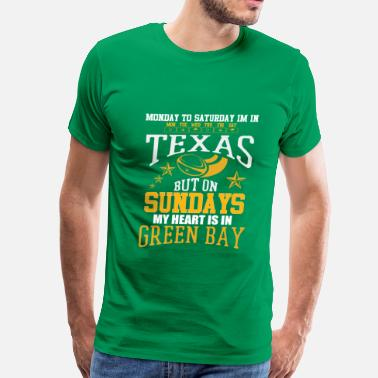 Green Bay Wi Live in Texas heart in Green Bay - Men's Premium T-Shirt