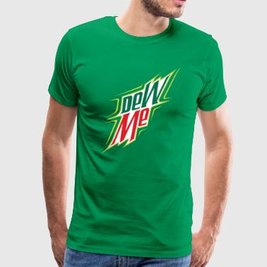 Dew Me - Men's Premium T-Shirt