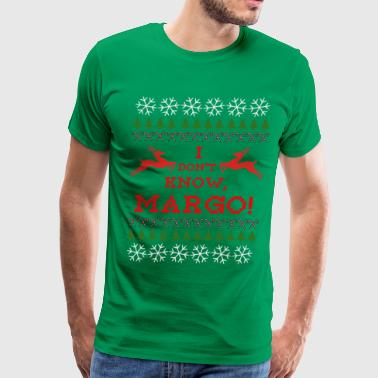 I DON'T KNOW, MARGO! Ugly Sweater - Men's Premium T-Shirt
