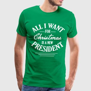 Presidential Quotes All I Want For Christmas is a new President Funny - Men's Premium T-Shirt