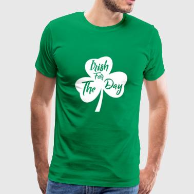 Irish For The Day Saint Patricks Day - Men's Premium T-Shirt