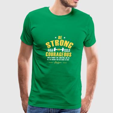 Joshua 1:9 Do not be afraid, Be strong and Courage - Men's Premium T-Shirt