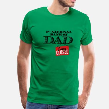 Bank 1st national bank of dad - Sorry closed - Men's Premium T-Shirt