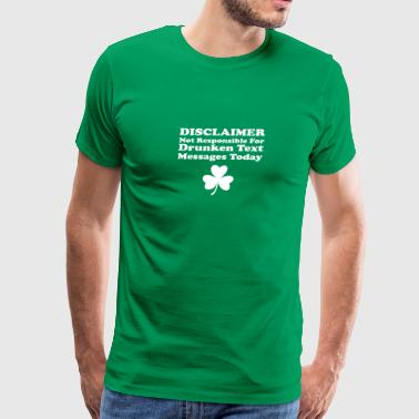 Text Message Disclaimer Drunken Text Message Today Clover - Men's Premium T-Shirt