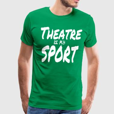 Theatre - Theatre is My Sport - Men's Premium T-Shirt