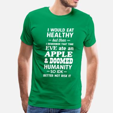 Be Healthy Religion Eve ate an apple and doomed humanity - Men's Premium T-Shirt
