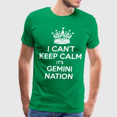 Keep Calm Gemini I Cant Keep Calm Its Gemini Nation - Men's Premium T-Shirt