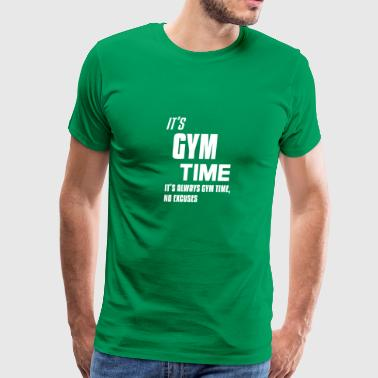 No Excuses Gym Quotes It s Gym Time It s always Gym time - Men's Premium T-Shirt