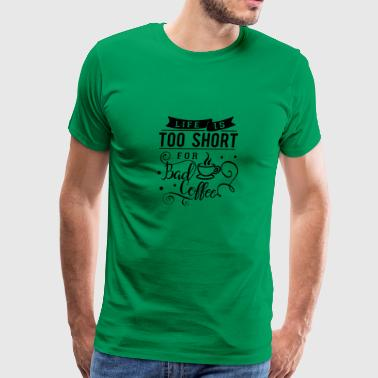 Life is to short for bad coffee - Men's Premium T-Shirt
