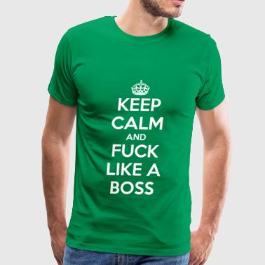 KEEP CALM AND FUCK LIKE A BOSS - Men's Premium T-Shirt