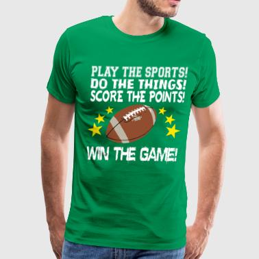 Win Sports Play the Sports, Win the Game! - Men's Premium T-Shirt