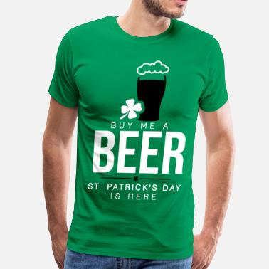 St Buy me a beer, St. Patrick's day is here - Men's Premium T-Shirt