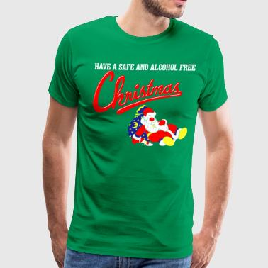 Have A Safe And Alcohol Free Christmas - Men's Premium T-Shirt