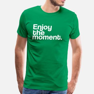 Enjoy The Moment Enjoy the moment - Men's Premium T-Shirt