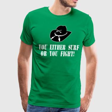You Either Surf Or You Fight! Apocalypse Now - Men's Premium T-Shirt