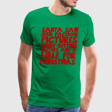 Santa saw your FB picture - Men's Premium T-Shirt