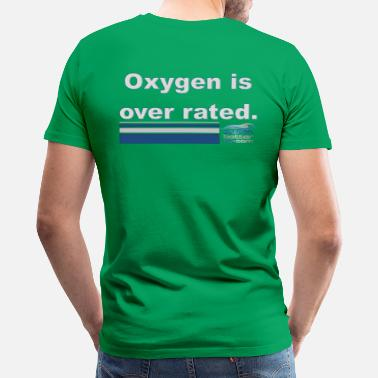 Oxygen Oxygen is over rated - Men's Premium T-Shirt