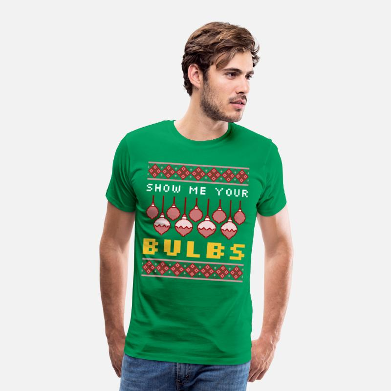 Santa Claus T-Shirts - Show Me Your Bulbs | Ugly Christmas Sweater - Men's Premium T-Shirt kelly green