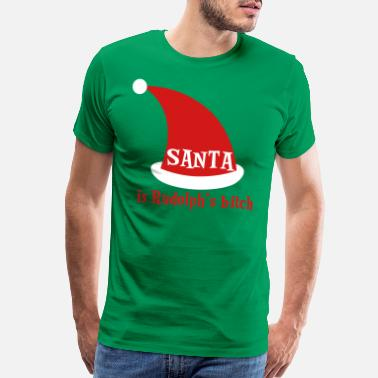 8c2e179a Bitch Santa SANTA is rudolphs bitch Christmas design - Men's Premium T-Shirt