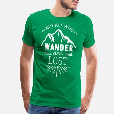 Travel Not all who wander are lost Traveling T Shirt - Men's Premium T-Shirt