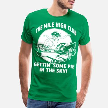 Plane Stewardess Mile High Club - Getting Some Pie In The Sky - Men's Premium T-Shirt