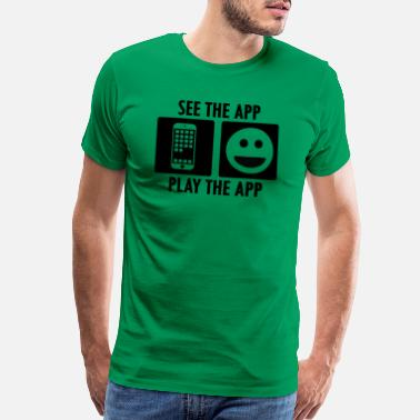 Apps See the App Play the App - Men's Premium T-Shirt