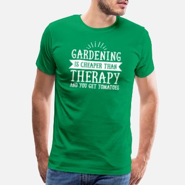 Gardening Cheaper Than Therapy Gardening Is Cheaper Than Therapy... - Men's Premium T-Shirt