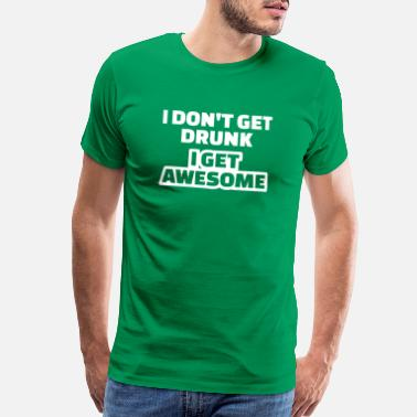 Irish I don't get drunk I get awesome - Men's Premium T-Shirt