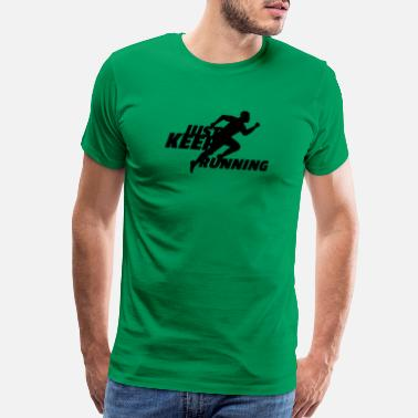 Just Keep Running Just Keep Running - Men's Premium T-Shirt