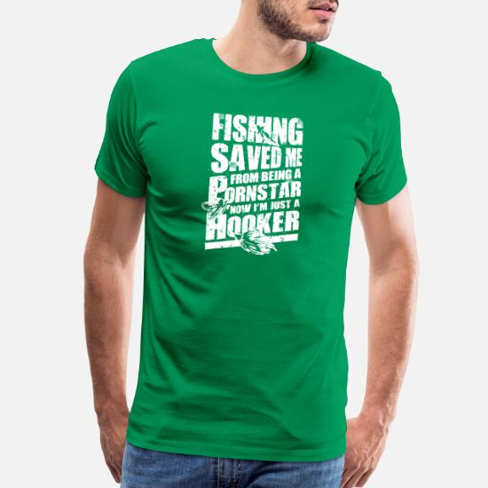 1dcf498e Fishing Saved Me From Becoming A Porn Star T Shirt Men's Premium T ...