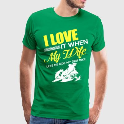 I LOVE MY WIFE when lets me ride DIRT BIKE tshirt - Men's Premium T-Shirt