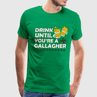 Drink Until You're A Gallagher Funny Patrick's Day - Men's Premium T-Shirt