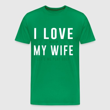 I love when my wife let's me play golf - Men's Premium T-Shirt