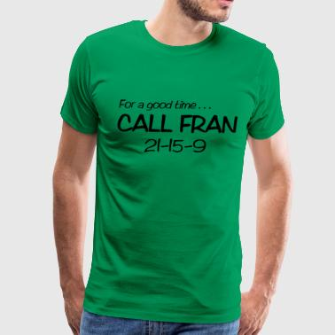 For a Good Time Call FRAN 21-15-9 - Men's Premium T-Shirt