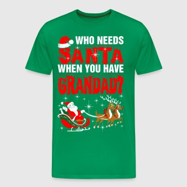 Who Needs Santa Grandad - Men's Premium T-Shirt