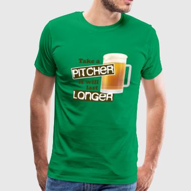 take a pitcher it will last longer Funny Beer - Men's Premium T-Shirt