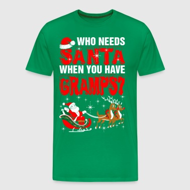 Who Needs Santa Gramps - Men's Premium T-Shirt