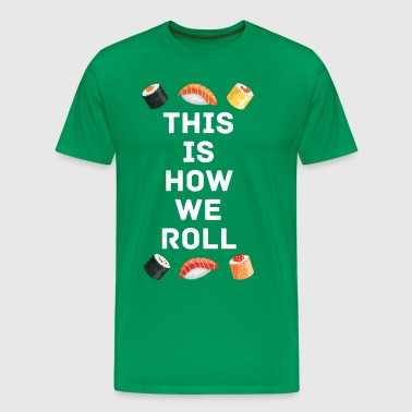 Sushi Roll Unique Gift Idea Funny T-shirt - Men's Premium T-Shirt