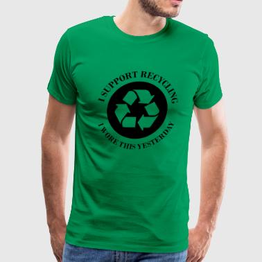 I Support Recycling I Wore This Yesterday - Men's Premium T-Shirt