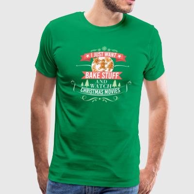 I Just Want To Bake Stuff & Watch Christmas Movies - Men's Premium T-Shirt