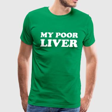My Poor Liver Funny St Patricks Day - Men's Premium T-Shirt