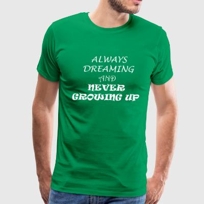 Always Dream And Never Grow Up - Men's Premium T-Shirt