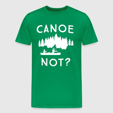 Canoe Not? - Men's Premium T-Shirt