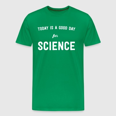 Today is a Good Day for Science - Men's Premium T-Shirt