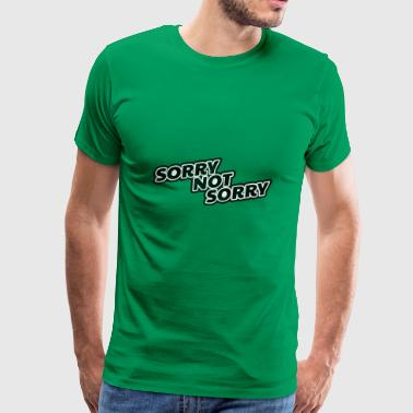 Sorry Not Sorry Gift Shirt with washed out effect - Men's Premium T-Shirt