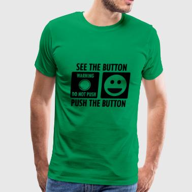 See the Button Push the Button - Men's Premium T-Shirt