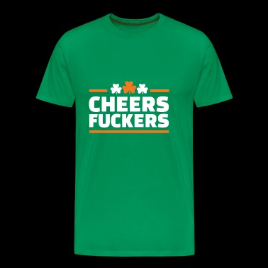 St. Patrick's Day Funny Shirt - Cheers Fuckers - Men's Premium T-Shirt