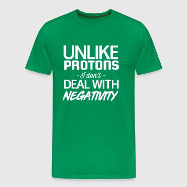 Unlike Protons I Don't Deal With Negativity - Men's Premium T-Shirt